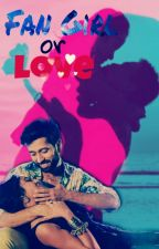Fan Girl Or Love [Completed] ✔✔ by Haranjini
