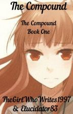 The Compound (The Compound Book 1) by TheGirlWhoWrites1997