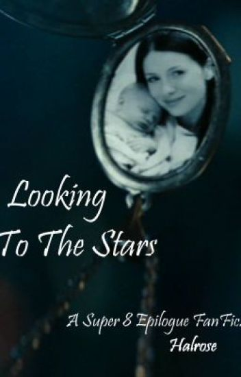 Looking To The Stars (A Super 8 Epilogue FanFic)