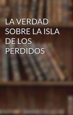 LA VERDAD SOBRE LA ISLA DE LOS PERDIDOS by Girllonny