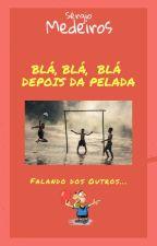 BLÁ, BLÁ, BLÁ DEPOIS DA PELADA - FALANDO DOS OUTROS by Sergio-Medeiros