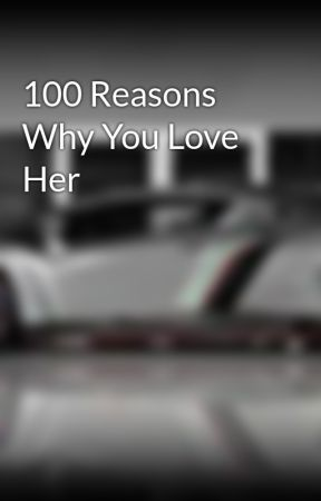 100 Reasons Why You Love Her - Wattpad