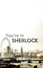 You're in Sherlock (Sherlock × Reader) by allibunn