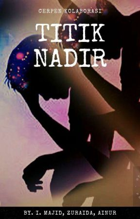 TITIK NADIR (ONE SHOOT) by zuraida27thamrin