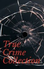 True Crime Collection by ErinFaithRichardson