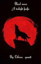 Blood Moon (A Twilight Fanfic)  by Delena_gossett
