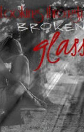 Looking Through Broken Glass by cassiegirl101
