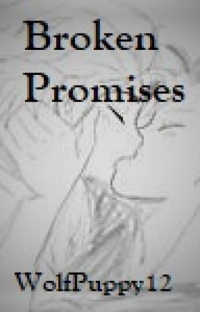 Broken Promises by WolfPuppy12