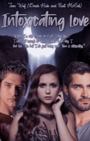 TEEN WOLF~ Intoxicating love {Scott McCall & Derek Hale Love Triangle}  by kitten1518