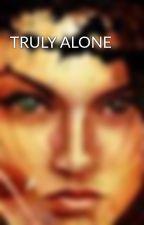 TRULY ALONE by vampiregoddess