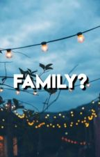 Family? by alexcarterrrr