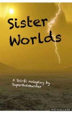 Sister Worlds (Sci-fi roleplay) by SuperHotMurder