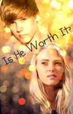 Is He Worth It? (Justin Bieber Love Story) by PeaceLoveFang44