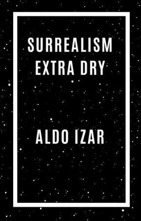 Surrealism Extra Dry by AldoIzar