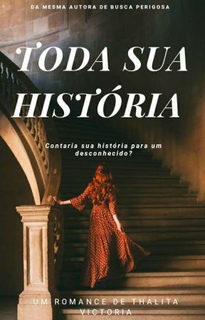 TODA SUA HISTÓRIA  by Thalita_Victoria
