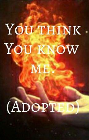You think you know me. (Adopted) by _NikolaTesla_