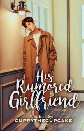 His Rumored Girlfriend by cuppythecupcake