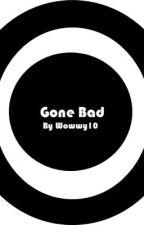 Gone Bad by Wowwy10
