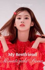 My Bestfriend M.S.    SANA X READER (Female) [COMPLETED] by TracyDaisy25