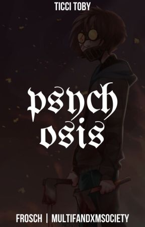 Psychosis ⊗ Ticci Toby [2] by MultifandxmSociety
