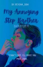 My Annoying Step Brother [EDITING] | BBH ff❤ by reysha_bbh