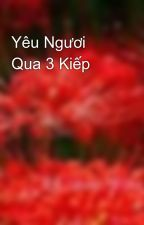 Yêu Ngươi Qua 3 Kiếp by Hoa_Tam_Cac_2007
