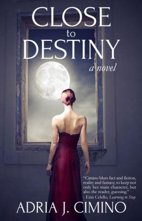 Close to Destiny (A Magical Love Story) by AdriaCimino