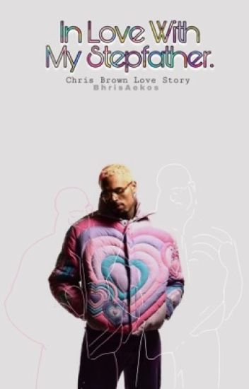 In Love With My Stepfather: Chris Brown Love Story ❤ (Book 1)  *Editing*