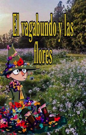 Él Vagabundo Y Las Flores (Día 2:Flores)  by Fangirl_Hamburr