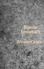 Bipolar Snowballs by WeaverGrace