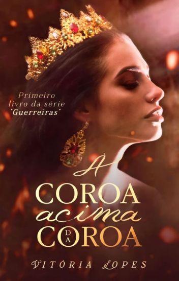 A coroa acima da coroa | Série Guerreiras - Livro 1