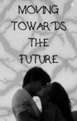 Moving Towards The Future. (Harry Potter) ON HOLD by TheArcheologist