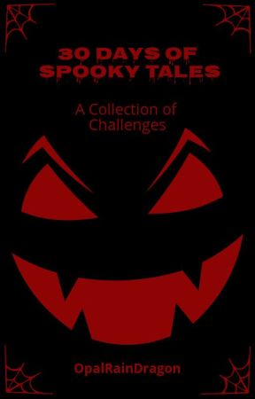 30 Days of Spooky Tales Challenge by OpalRainDragon