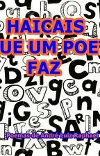 HAICAIS QUE UM POETA FAZ by PROFIRMEZA