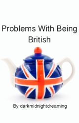 Problems With Being British by darkmidnightdreaming