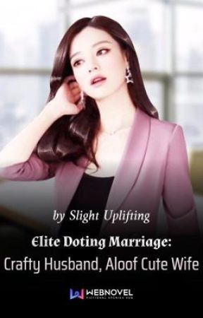 Elite Doting Marriage: Crafty Husband, Aloof Cute Wife by RasLesRamos