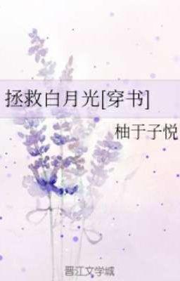 Đọc truyện BHTT*QT*Cứu Vớt Bạch Nguyệt Quang (Xuyên Thư) -  Dữu vu tử duyệt