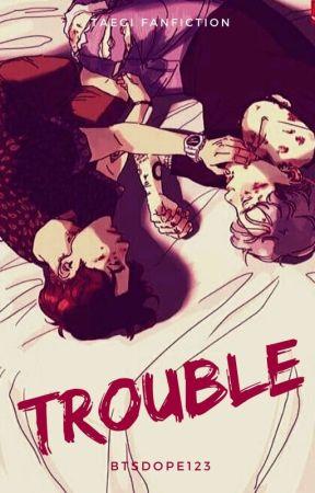 TROUBLE ▪TAEGI▪ by BTSdope123