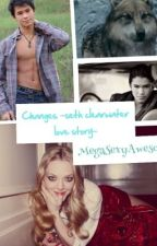 Changes -Seth Clearwater Love Story- (I'm back in business baby!) by megasexyawesome