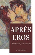 APRÈS EROS - Chroniques post-coïtales by ada-traverse