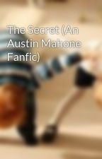 The Secret (An Austin Mahone Fanfic) by icecreamcupcakes3