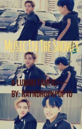 Music In The Shower ~ Luwoo Fanfic (Hiatus) by KPAU_11_Shiteu_Rayn