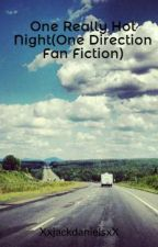 One Really Hot Night(One Direction Fan Fiction)*Completed* by XxjackdanielsxX