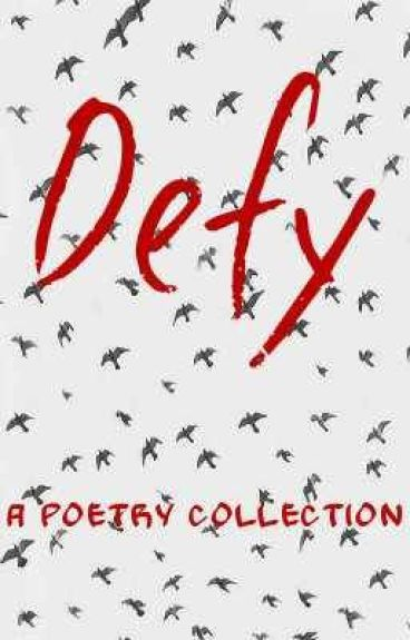 Defy: Poetry collection by FriskyBusiness