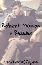 Robert Manion x Reader by Starkidstuffiguess