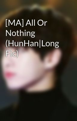 [MA] All Or Nothing (HunHan|Long Fic)