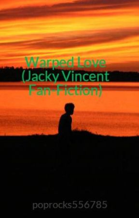 Warped Love (Jacky Vincent Fan-Fiction) by poprocks556785