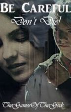 Be Careful. Don't Die! (The Maze Runner/Newt Fan Fiction) by TheGamesOfTheGods