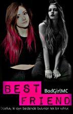 Best Friend (Düzenleniyor) by BadgirlMC