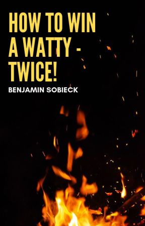 How to Win a Watty Award - TWICE! by BenSobieck
